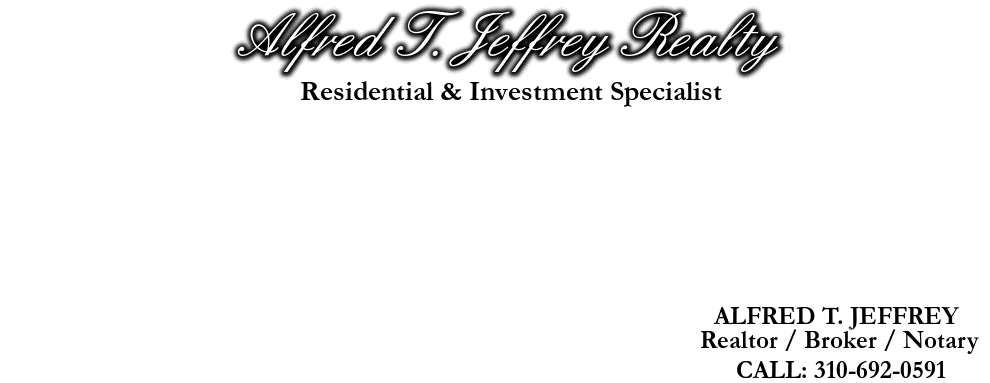 Alfred T. Jeffrey Realty, ALFRED T. JEFFREY, CALL: 310-692-0591, Realtor / Broker / Notary, Residential & Investment Specialist